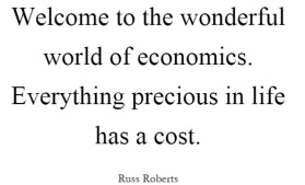 welcome-to-the-wonderful-world-of-economics-everything-precious-in-life-has-a-cost-quote-1